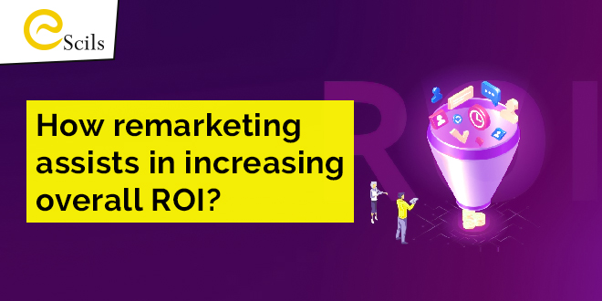 How remarketing assists in increasing overall ROI?